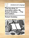 The Toy-Shop a Dramatick Satire by Robert Dodsley, Robert Dodsley, 1140886436