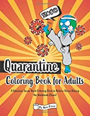 Quarantine Coloring Book for Adults: A Hilarious Swear Word Coloring Book to Relieve Stress During the Worldwi