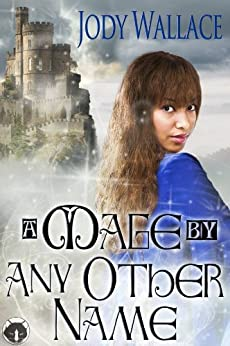 A Mage By Any Other Name by [Wallace, Jody]