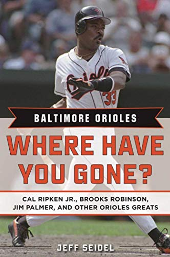 Jr Cal Stats Ripken (Baltimore Orioles: Where Have You Gone? Cal Ripken Jr., Brooks Robinson, Jim Palmer, and Other Orioles Greats)