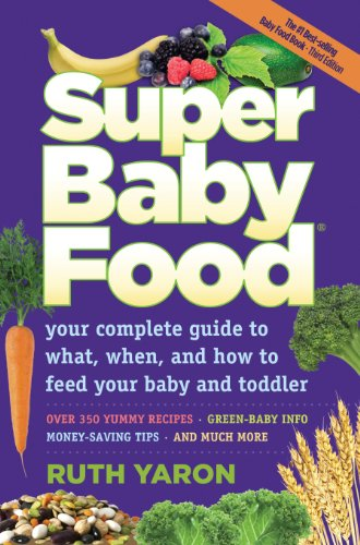 Super Baby Food: Absolutely everything you should know about feeding your baby and toddler during the first three years. by Ruth Yaron