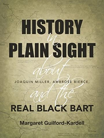 History in Plain Sight: About Joaquin Miller, Ambrose Bierce, and the Real Black Bart (Wells Fargo History)