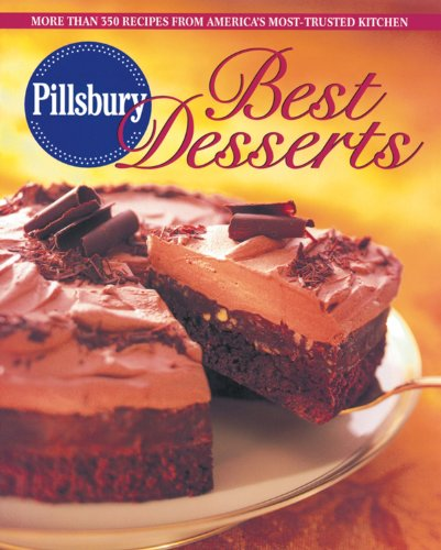 Pillsbury Best Desserts: More Than 350 Recipes from America's Most-Trusted Kitchen (Pillsbury Cooking)