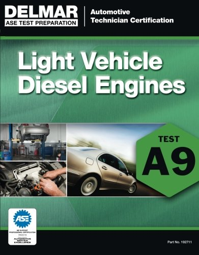 ASE Test Preparation - A9 Light Vehicle Diesel Engines (ASE Test Prep: Automotive Technician Certification Manual) (ASE Test Preparation: Automobile Certification)
