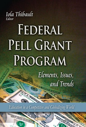 Federal Pell Grant Program: Elements, Issues, and Trends (Education in a Competitive and Globalizing World)