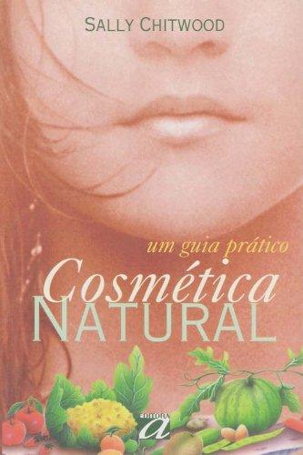 Cosmetica Natural. Um Guia Pratico