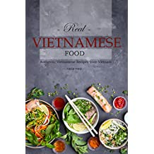 Real Vietnamese Food: Authentic Vietnamese Recipes from Vietnam