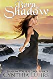 Born in Shadow: Shadow Walkers Saga Book 5