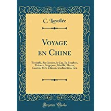 Voyage En Chine: Teneriffe, Rio-Janeiro, Le Cap, Ile Bourbon, Malacca, Singapore, Manille, Macao, Canton, Ports Chinois, Cochinchine, Java (Classic Reprint)