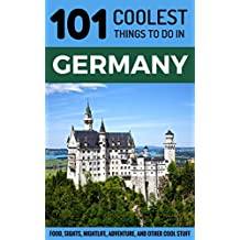 Germany: Germany Travel Guide: 101 Coolest Things to Do in Germany (Berlin Travel Guide, Cologne, Munich, Frankfurt, Dusseldorf, Hamburg, Hanover, Dresden, Stuttgart) (English Edition)
