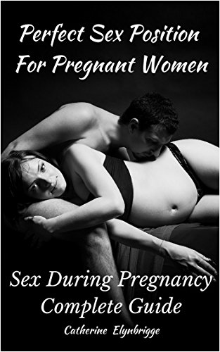 Sex postions for pregnant women amusing phrase