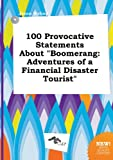 img - for 100 Provocative Statements about Boomerang: Adventures of a Financial Disaster Tourist book / textbook / text book