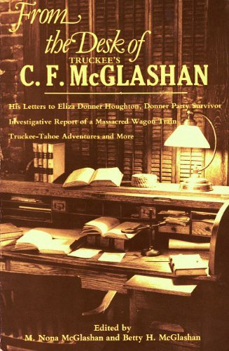 From the Desk of Truckee's C.F. McGlashan: His Letters to Eliza Donner Houghton, Donner Party Survivor, Investigative Report of a Massacred Wagon Train, Truckee-Tahoe Adventures and ()