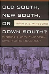 OLD SOUTH, NEW SOUTH, OR DOWN SOUTH?: FLORIDA AND THE MODERN CIVIL RIGHTS MOVEMENT Kindle Edition