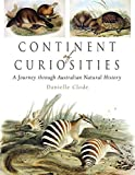 Front cover for the book Continent of Curiosities: A Journey Through Australian Natural History by Danielle Clode