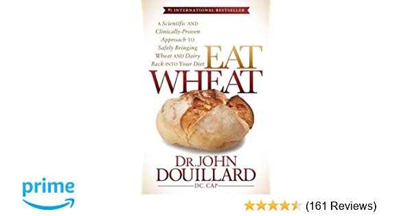 Eat Wheat: A Scientific and Clinically-Proven Approach to