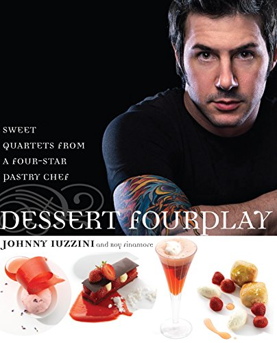 Dessert FourPlay: Sweet Quartets from a Four-Star Pastry Chef: A Baking Book (The Best Foreplay Techniques)