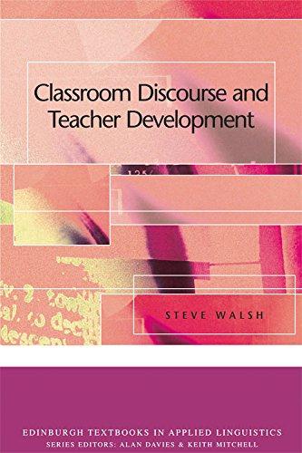 Classroom Discourse and Teacher Development (Edinburgh Textbooks in Applied Linguistics)