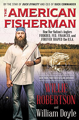 The American Fisherman: How Our Nation's Anglers Founded, Fed, Financed, and Forever Shaped the U.S.A. cover
