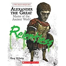 Wicked History: Alexander the Great: Master of the Ancient World