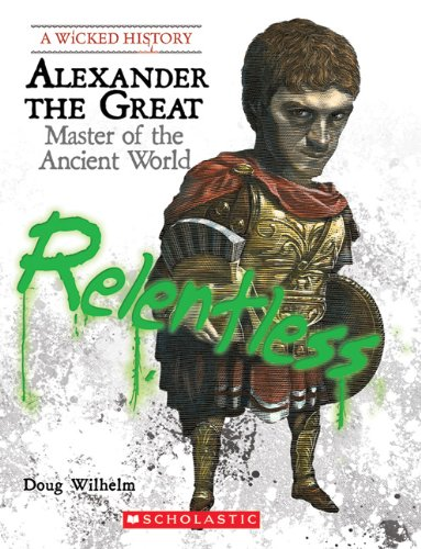 Alexander the Great: Master of the Ancient World (A Wicked History) ()