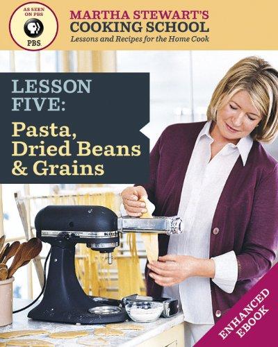 Pasta, Dried Beans & Grains: Martha Stewart's Cooking School, Lesson 5