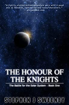 The Honour of the Knights (First Edition) (The Battle for the Solar System) (The Battle for the Solar System Series Book 0) by [Sweeney, Stephen]