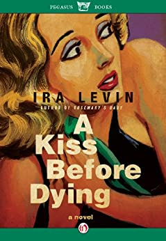 A Kiss Before Dying (Pegasus Crime) by [Levin, Ira]