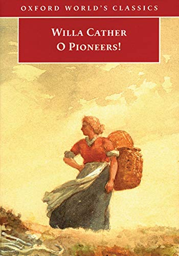 O Pioneers! - (ANNOTATED) Original, Unabridged, Complete, Enriched [Oxford University Press]