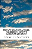 The Boy Who Set a Snare for the Sun (Native American Legends), Cornelius Mathews, 1489530282