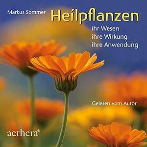 Heilpflanzen: Ihr Wesen - Ihre Wirkung - Ihre Anwendung Hörbuch