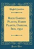 Amazon / Forgotten Books: Rock Garden Plants, Hardy Plants, Dahlias, Iris, 1932 Classic Reprint (Hughel Gardens)