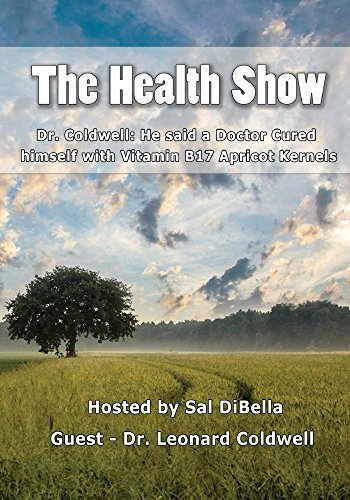 Dr. Leonard Coldwell: He said a Doctor Cured himself with Vitamin B17 Apricot Kernels - The Health Show