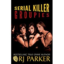 Serial Killer Groupies: Why Some Women Love Serial Killers