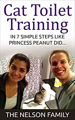 Cats: Cat Toilet Training - How to Toilet Train Your Cat in 7 Simple Steps Like Princess Peanut (Cat Books, Toilet Train a Cat, Cats, Cat Book 1)