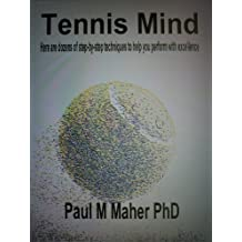 Tennis Mind: Here are dozens of step-by-step techniques to help you perform with excellence