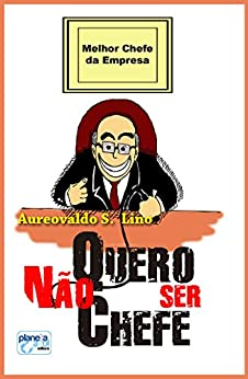 Não Quero ser Chefe por [Lino,Aureovaldo S.]