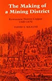 The Making of a Mining District: Keweenaw Native Copper 1500-1870 (Great Lakes Books Series)