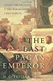 The Last Pagan Emperor: Julian the Apostate and the War against Christianity