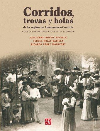 Corridos, trovas y bolas de la región de Amecameca-Cuautla/ Corridos, Trovas and Balls of the Amecameca-Cuautla Region (Tezontle) (Spanish Edition)