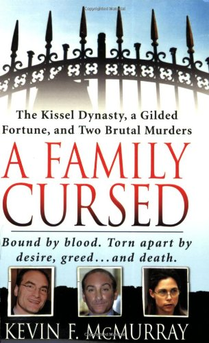 A Family Cursed: The Kissell Dynasty, a Gilded Fortune, and Two Brutal Murders (St. Martin's True Crime Library)