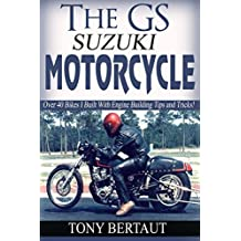 The GS Suzuki Motorcycle: Over 40 Bikes I Built With Engine Building Tips and Tricks For The  Suzuki Engines.
