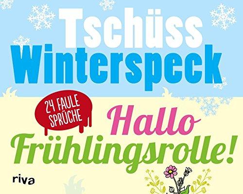 Tschüss Winterspeck, hallo Frühlingsrolle!: 24 faule Sprüche