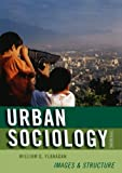 Urban Sociology: Images and Structure, William G. Flanagan, 0742561763