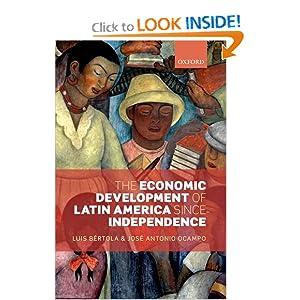 The Economic Development of Latin America since Independence (Initiative for Policy) Luis Bertola and Jose Antonio Ocampo
