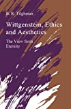 Wittgenstein, Ethics, and Aesthetics : The View from Eternity, Tilghman, B. R., 0791405958