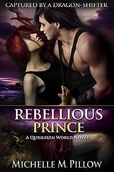 Rebellious Prince: A Qurilixen World Novel (Captured by a Dragon-Shifter Book 2) (English Edition) de [Pillow, Michelle M.]