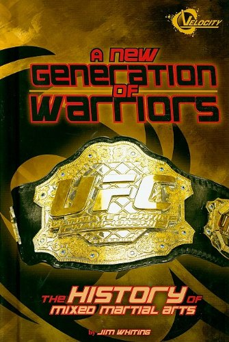 A New Generation of Warriors: The History of Mixed Martial Arts (The World of Mixed Martial Arts) ebook