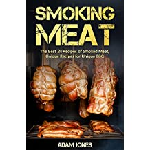 Smoking Meat: The Best 20 Recipes of Smoked Meat, Unique Recipes for Unique BBQ