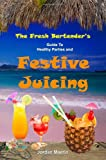 The Fresh Bartender's Guide to Healthy Parties and Festive Juicing, Jordan Maerin, 0977485846